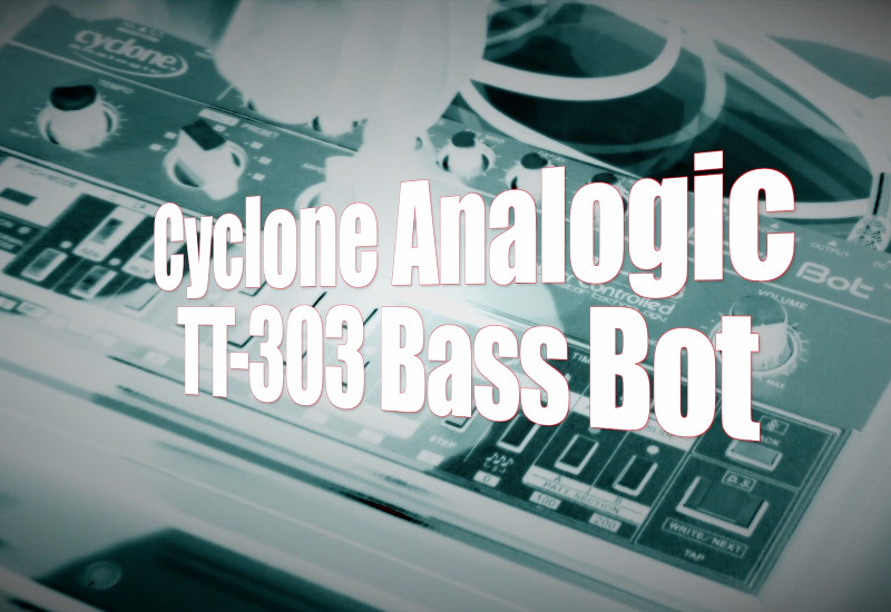 Cyclone Analogic TT-303 – Bassline is back !!!