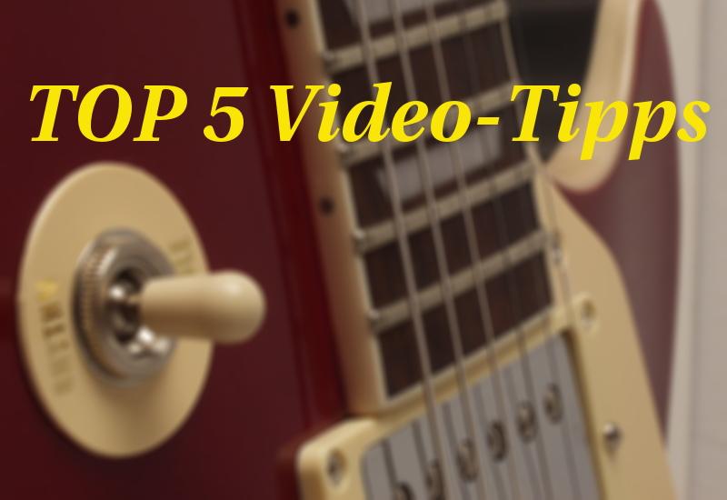 Unsere TOP-5 Video-Tipps für Gitarristen