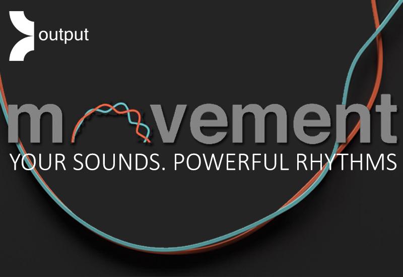 NEU: OUTPUT MOVEMENT Rhythm FX Engine