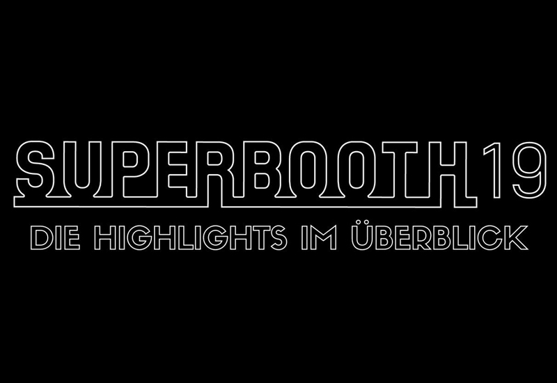 Superbooth 2019: Die Highlights im Überblick