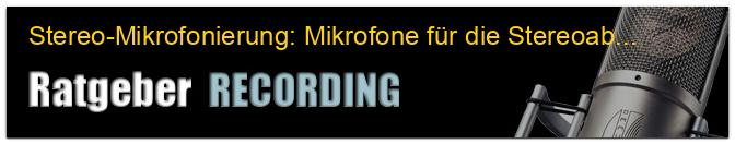 Stereo-Mikrofonierung: Mikrofone für die Stereoabnahme