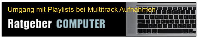Umgang mit Playlists bei Multitrack Aufnahmen