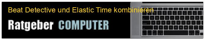 Beat Detective und Elastic Time kombinieren