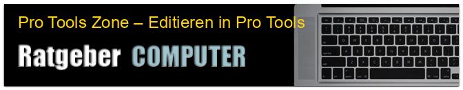 Pro Tools Zone – Editieren in Pro Tools