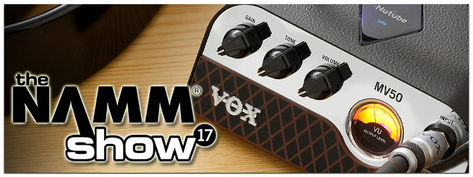 NAMM SHOW 2017 – VOX MV50 Nutube Mini Tops