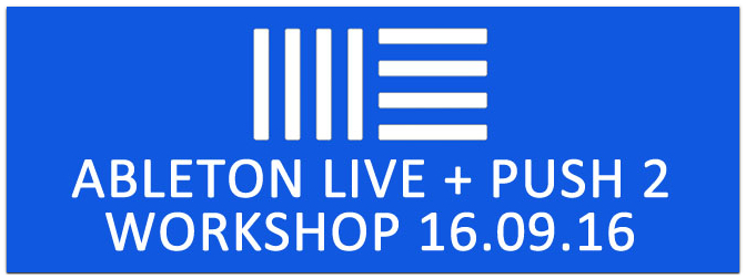 16.09.16 ABLETON LIVE UND PUSH 2 WORKSHOP