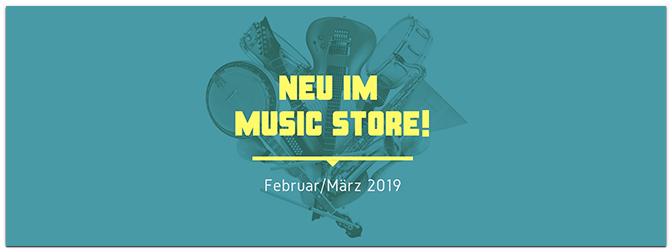 Neu im MUSIC STORE – Februar/März 2019