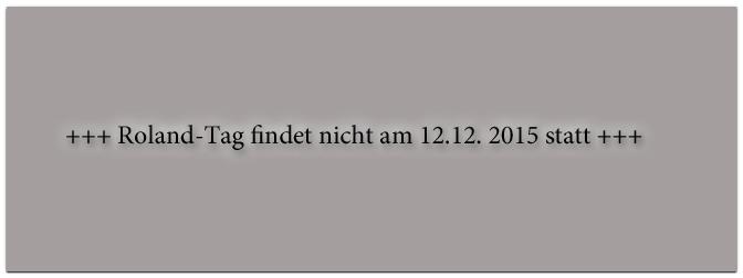 Roland-Tag mit Dirk Brand findet am 12.12 leider nicht statt!