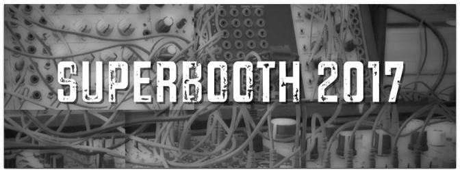 SUPERBOOTH 2017 Synthesizer-News aus Berlin